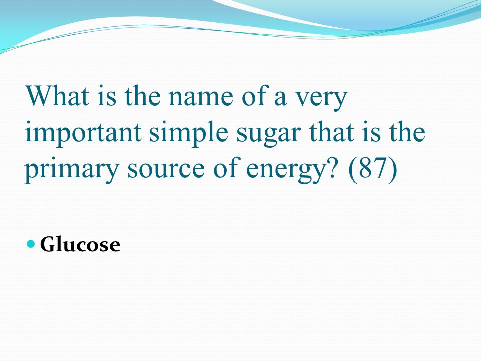 What is the name of a very important simple sugar that is the primary source of energy (87)