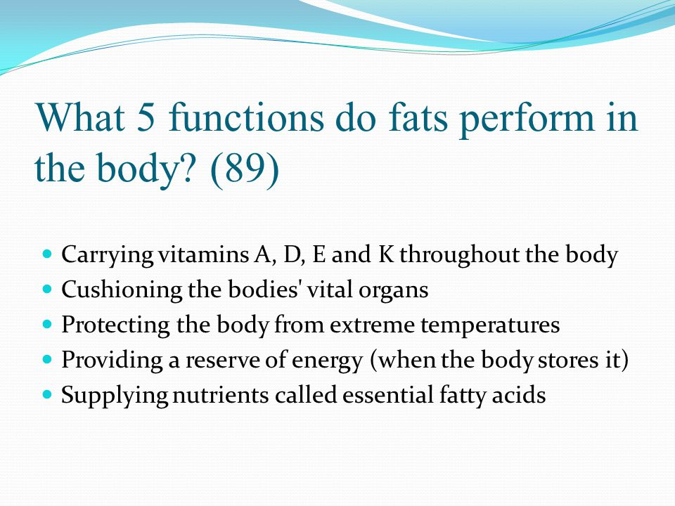What 5 functions do fats perform in the body (89)