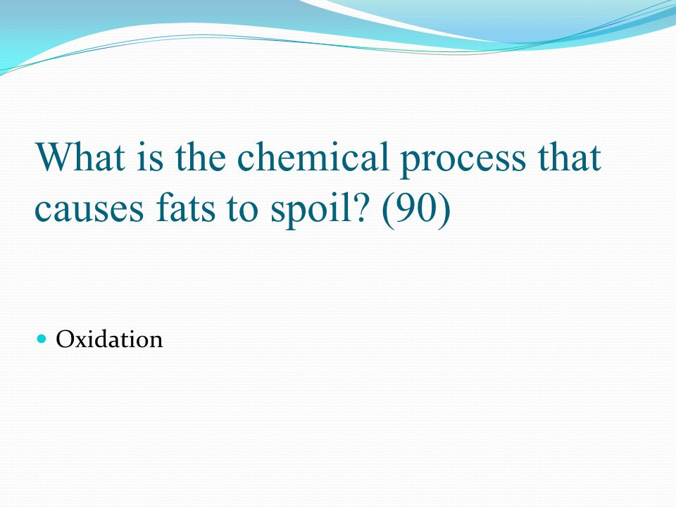 What is the chemical process that causes fats to spoil (90)