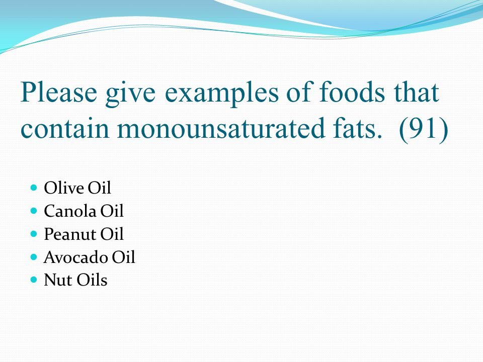 Please give examples of foods that contain monounsaturated fats. (91)