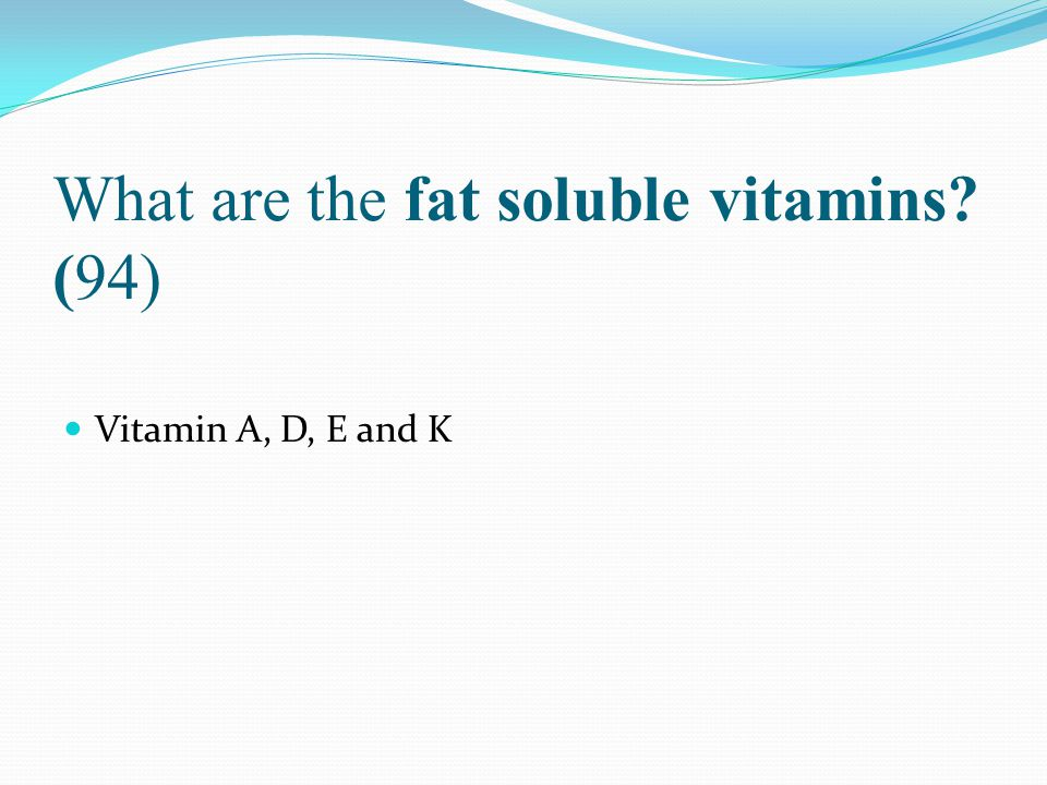 What are the fat soluble vitamins (94)