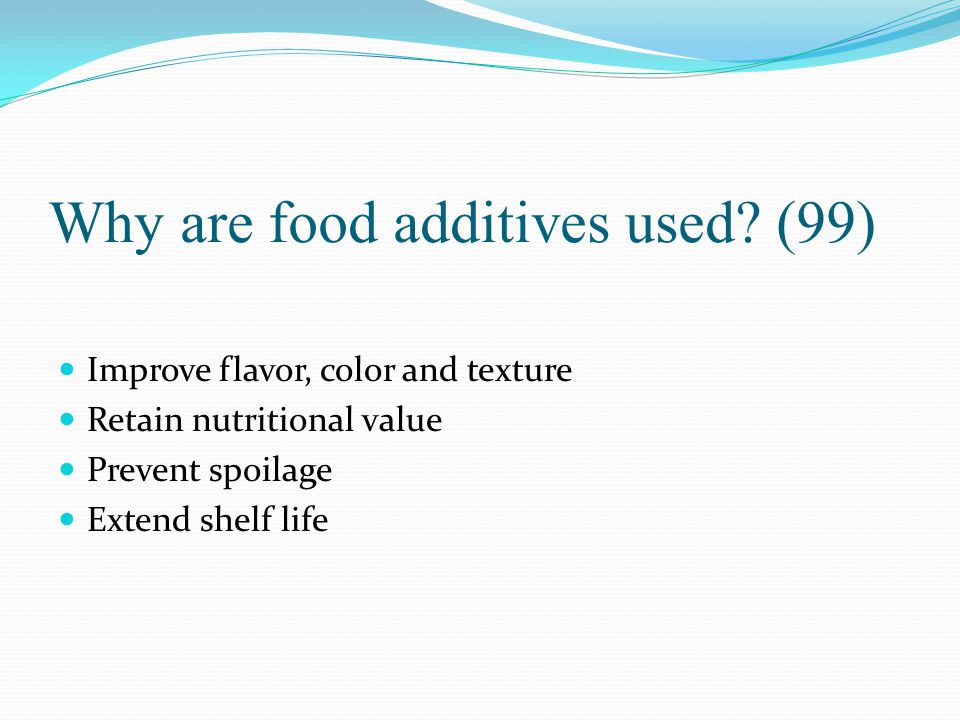Why are food additives used (99)