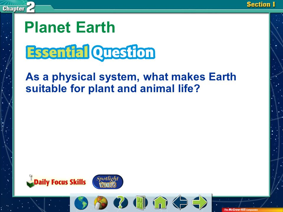 Planet Earth As a physical system, what makes Earth suitable for plant and animal life.