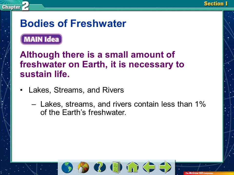 Bodies of Freshwater Although there is a small amount of freshwater on Earth, it is necessary to sustain life.