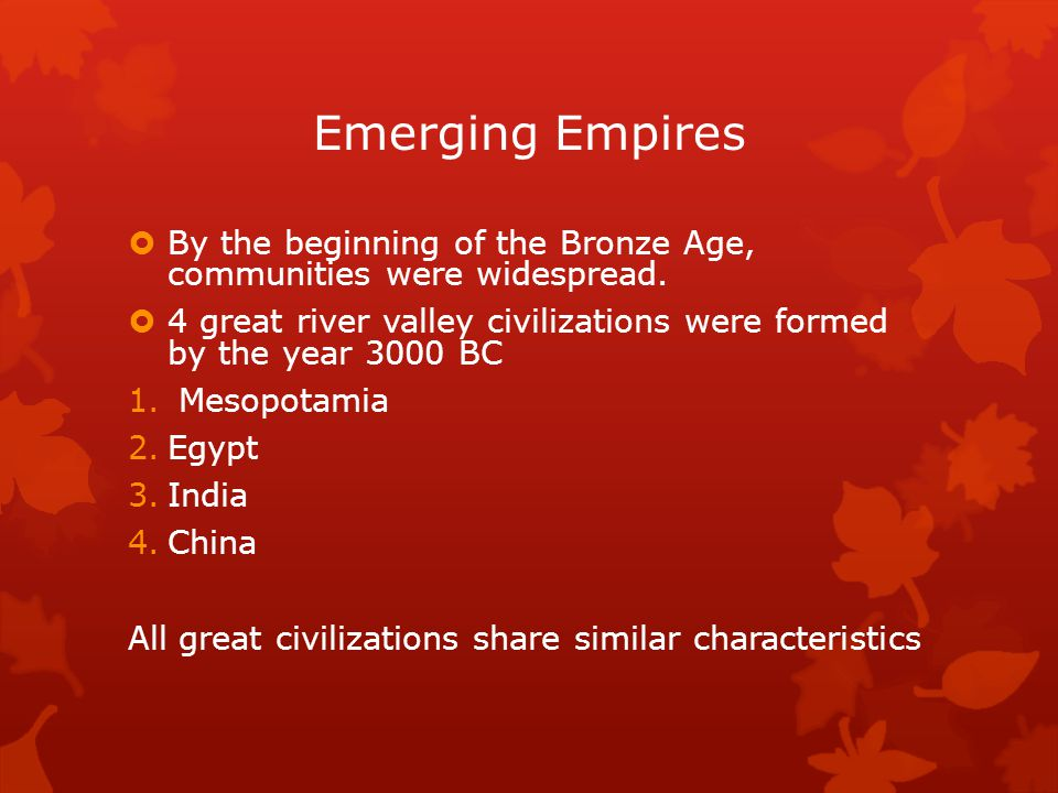 Emerging Empires By the beginning of the Bronze Age, communities were widespread.