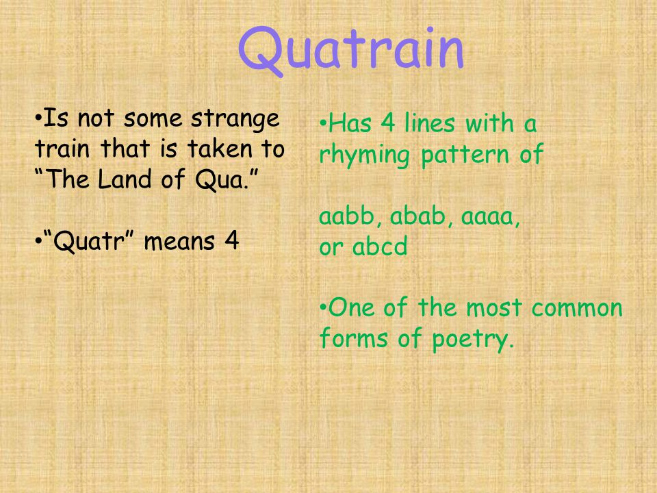 Quatrain Is not some strange Has 4 lines with a rhyming pattern of