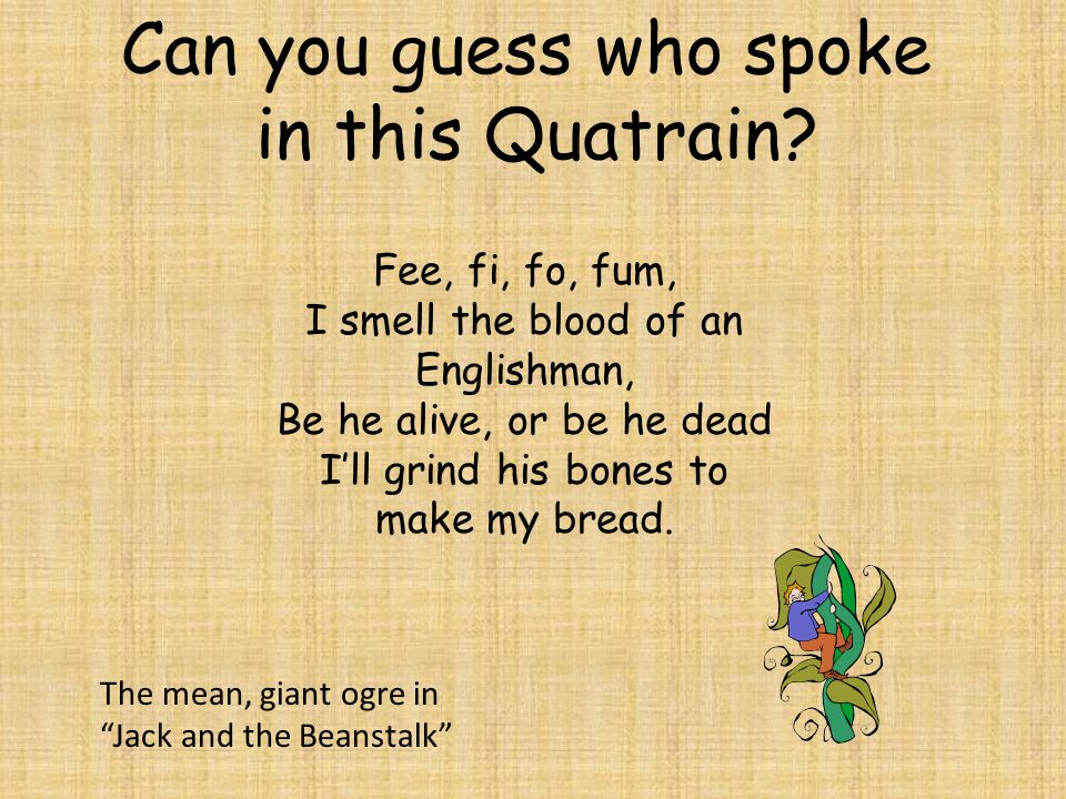 Can you guess who spoke in this Quatrain Fee, fi, fo, fum,