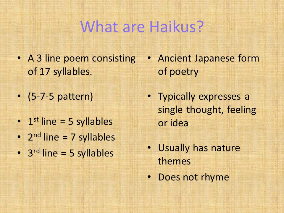 What are Haikus A 3 line poem consisting of 17 syllables.