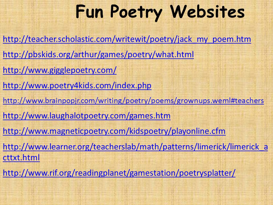 Fun Poetry Websites http://teacher.scholastic.com/writewit/poetry/jack_my_poem.htm. http://pbskids.org/arthur/games/poetry/what.html.