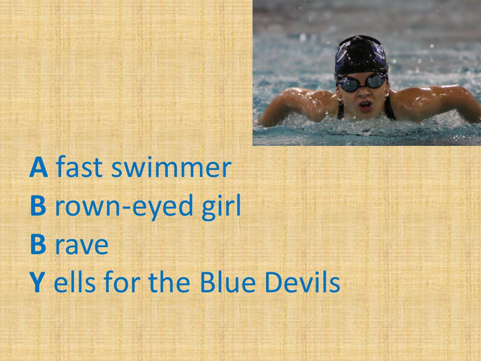 A fast swimmer B rown-eyed girl B rave Y ells for the Blue Devils