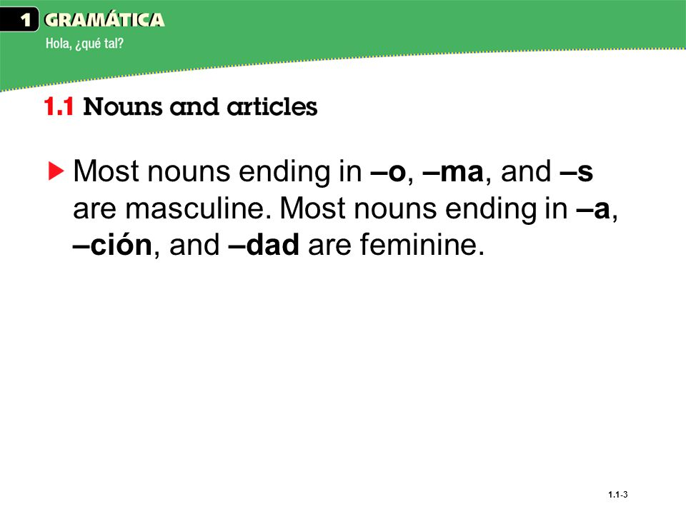 Most nouns ending in –o, –ma, and –s are masculine