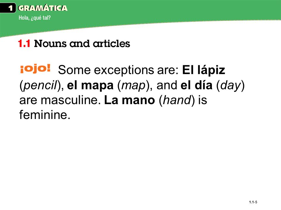 Some exceptions are: El lápiz (pencil), el mapa (map), and el día (day) are masculine.