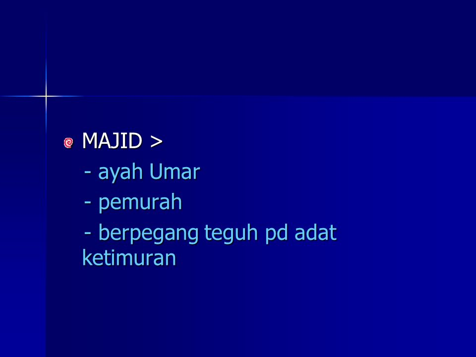 MAJID > - ayah Umar - pemurah - berpegang teguh pd adat ketimuran