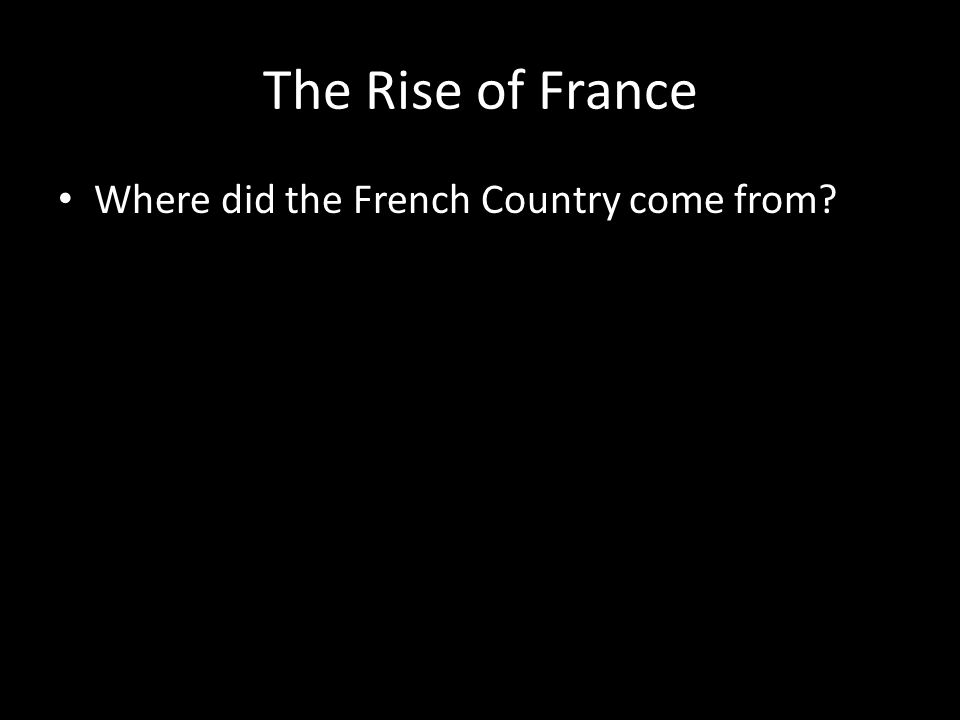 The Rise of France Where did the French Country come from