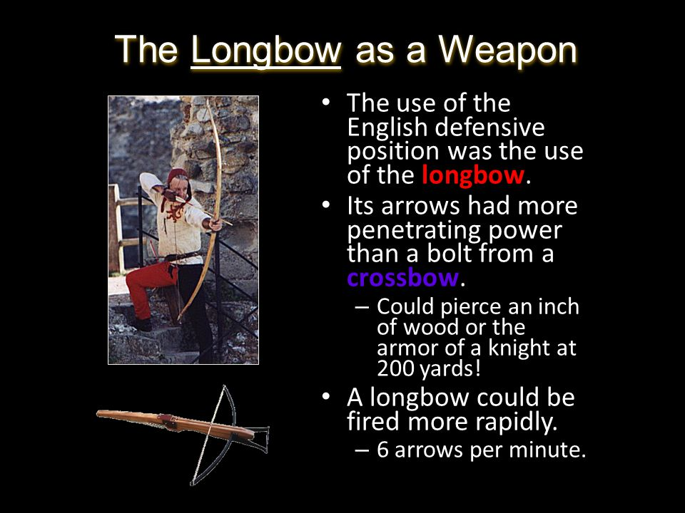 The Longbow as a Weapon The use of the English defensive position was the use of the longbow.