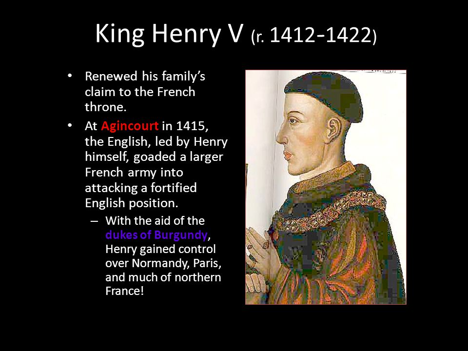 King Henry V (r. 1412-1422) Renewed his family's claim to the French throne.