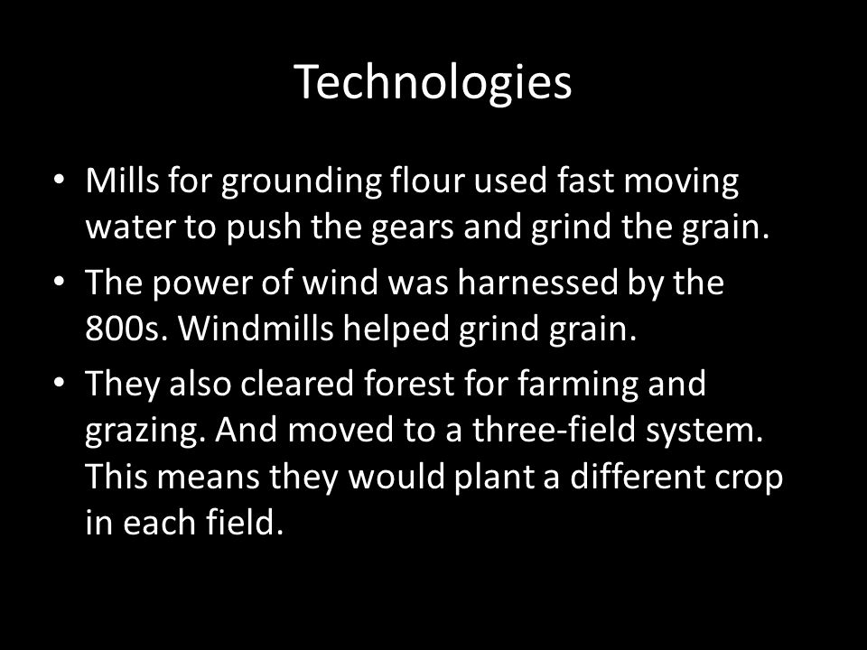 Technologies Mills for grounding flour used fast moving water to push the gears and grind the grain.