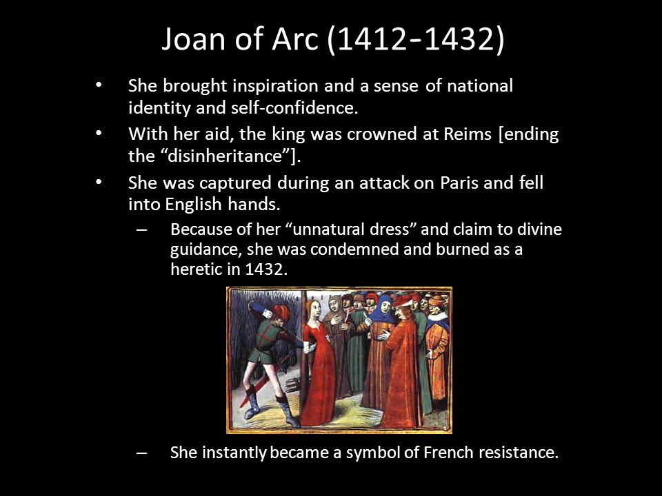 Joan of Arc (1412-1432) She brought inspiration and a sense of national identity and self-confidence.
