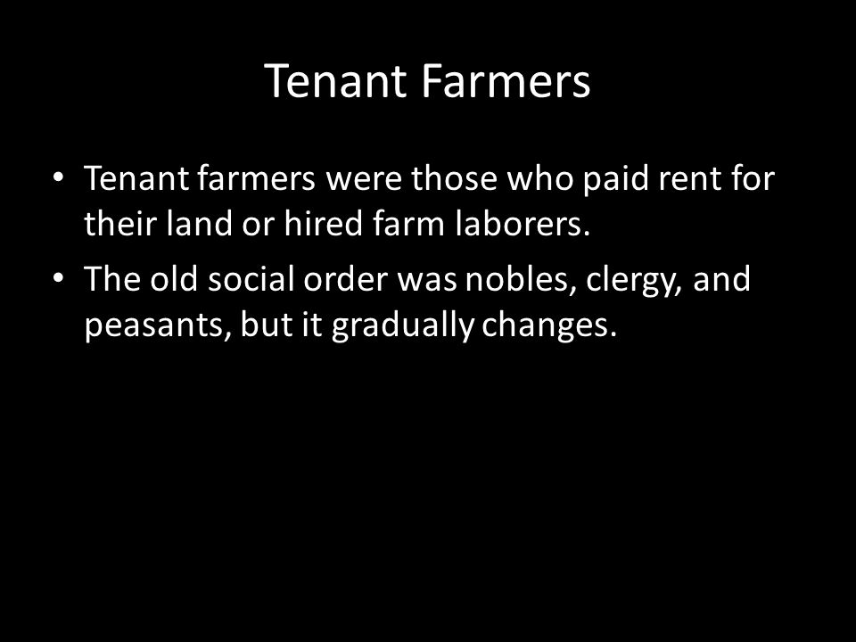 Tenant Farmers Tenant farmers were those who paid rent for their land or hired farm laborers.