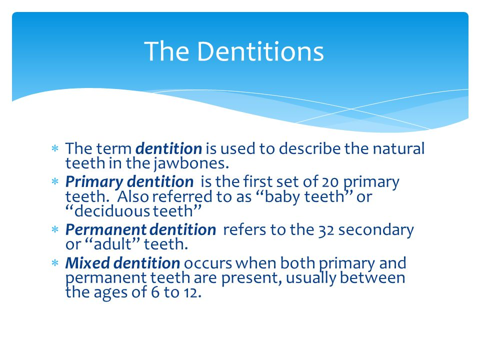The Dentitions The term dentition is used to describe the natural teeth in the jawbones.
