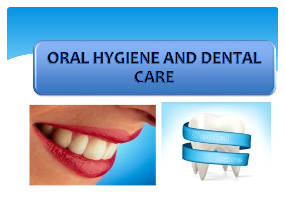 ORAL HYGIENE AND DENTAL CARE