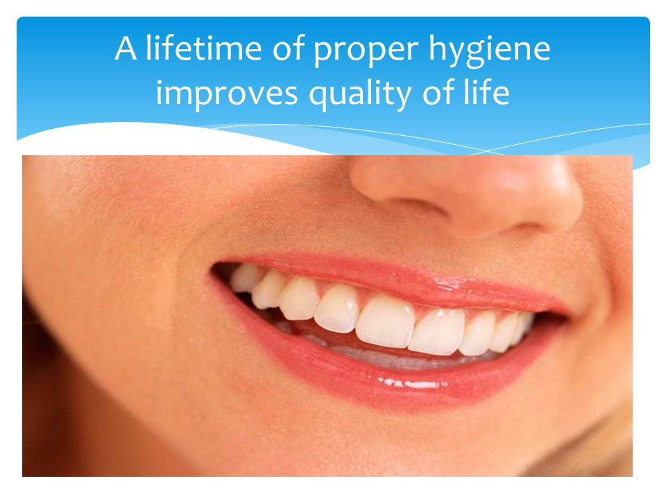 A lifetime of proper hygiene improves quality of life