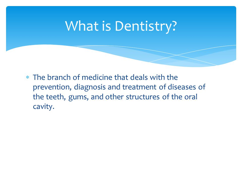 What is Dentistry