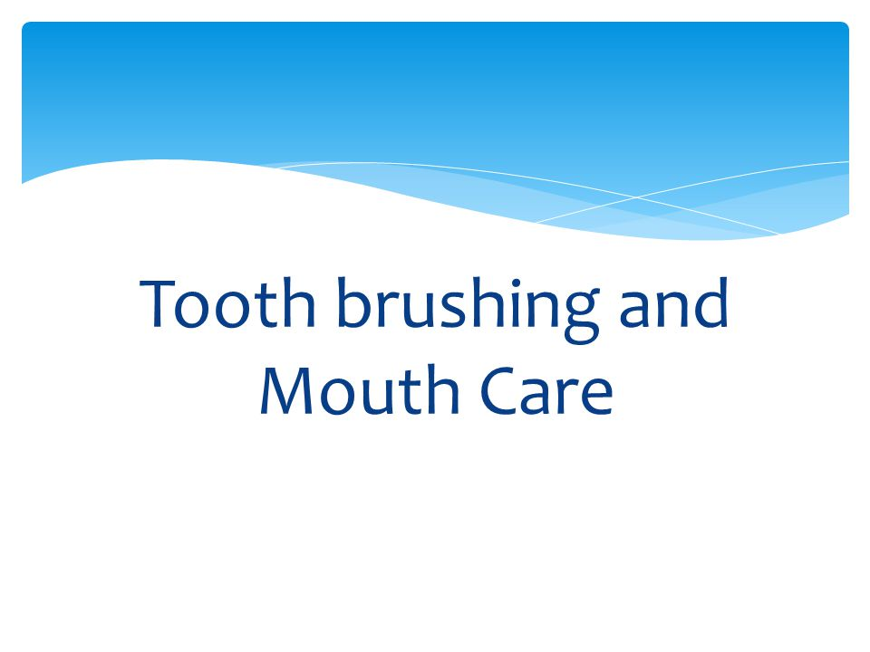 Tooth brushing and Mouth Care