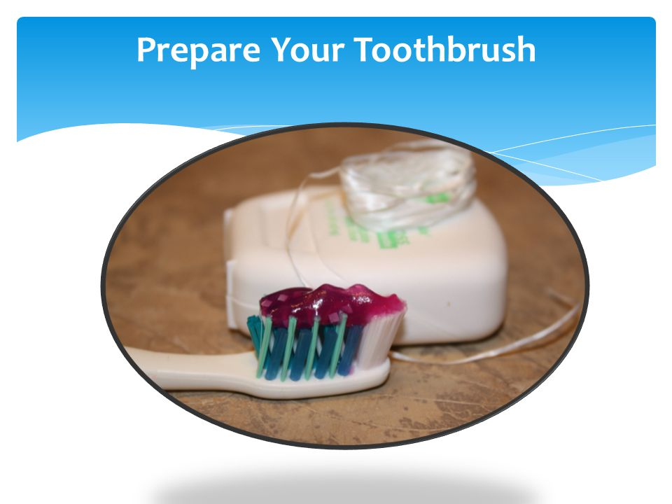 Prepare Your Toothbrush