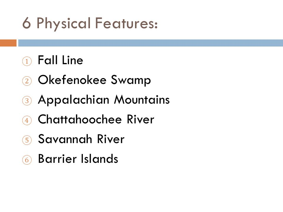 6 Physical Features: Fall Line Okefenokee Swamp Appalachian Mountains