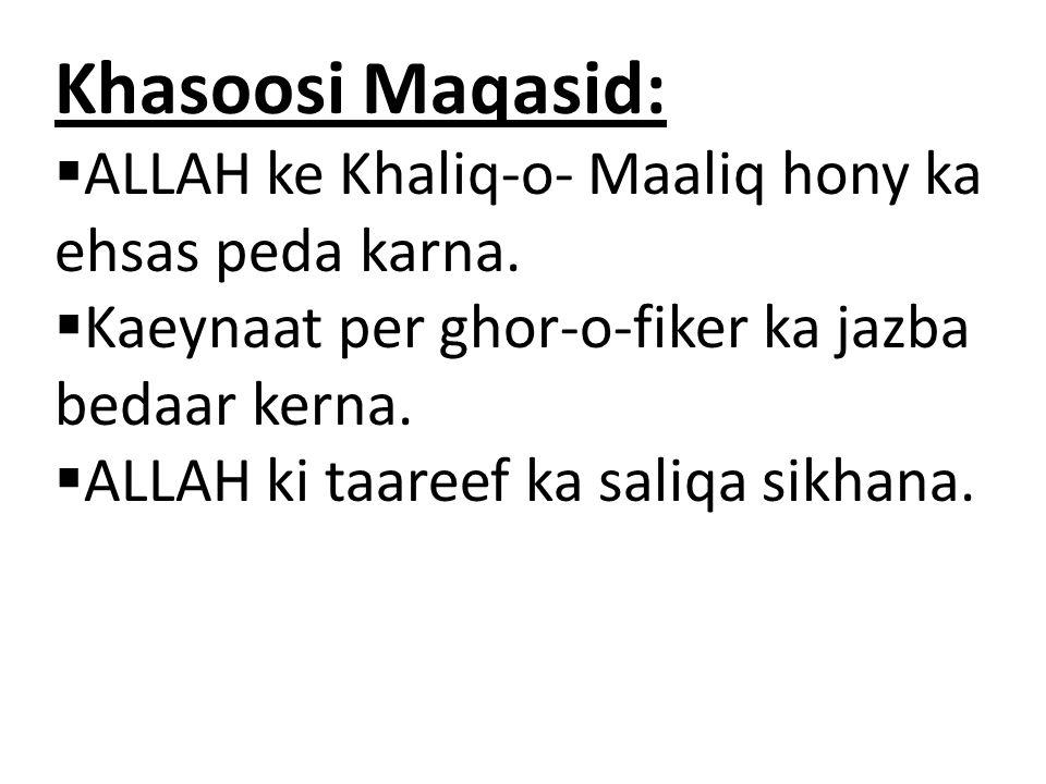 Khasoosi Maqasid: ALLAH ke Khaliq-o- Maaliq hony ka ehsas peda karna.