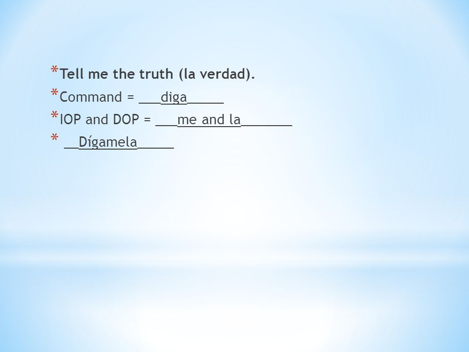 Tell me the truth (la verdad).