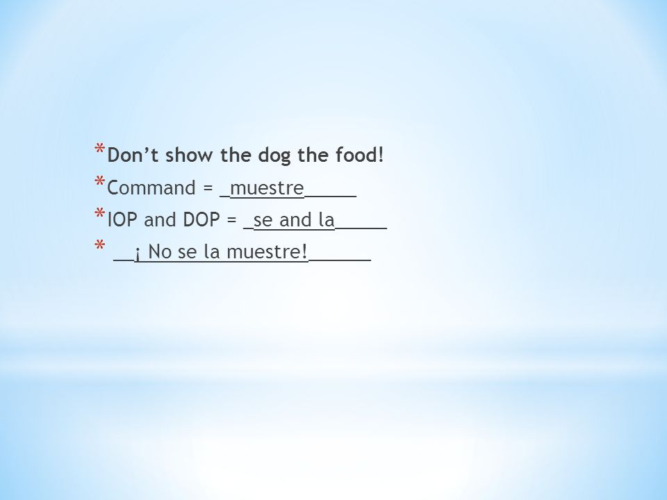 Don't show the dog the food!