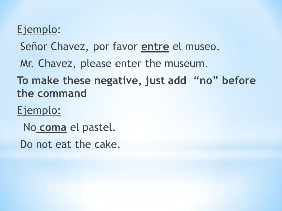 Ejemplo: Señor Chavez, por favor entre el museo. Mr