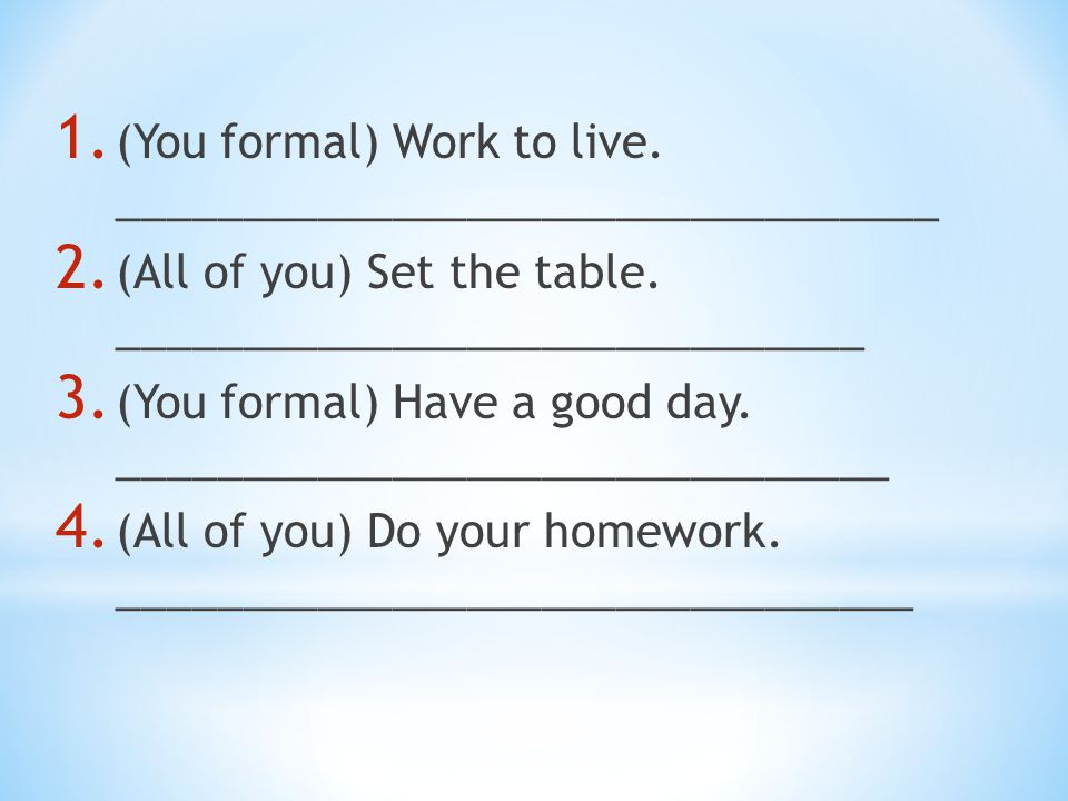 (You formal) Work to live. _________________________________
