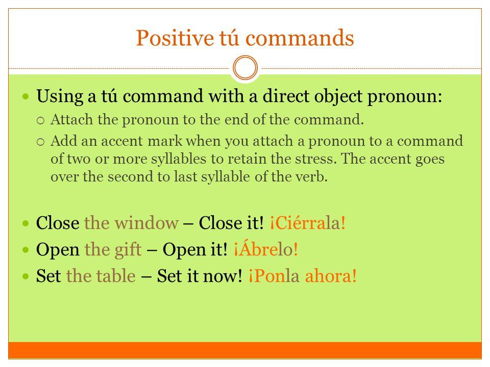 Positive tú commands Using a tú command with a direct object pronoun: