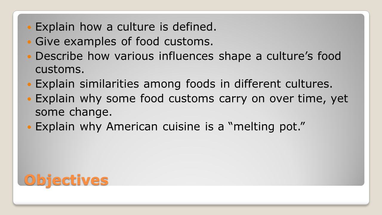 Objectives Explain how a culture is defined.
