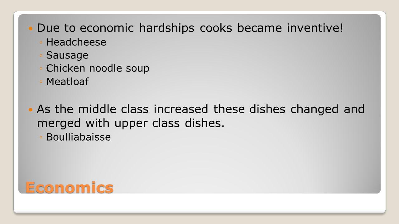 Economics Due to economic hardships cooks became inventive!