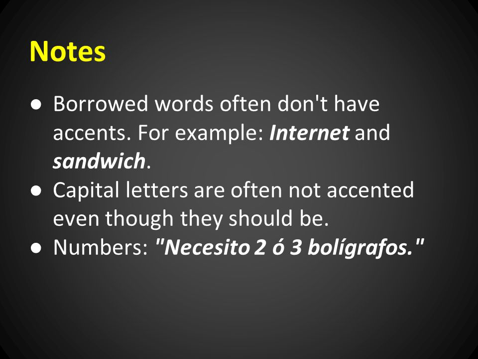 Notes Borrowed words often don t have accents. For example: Internet and sandwich.