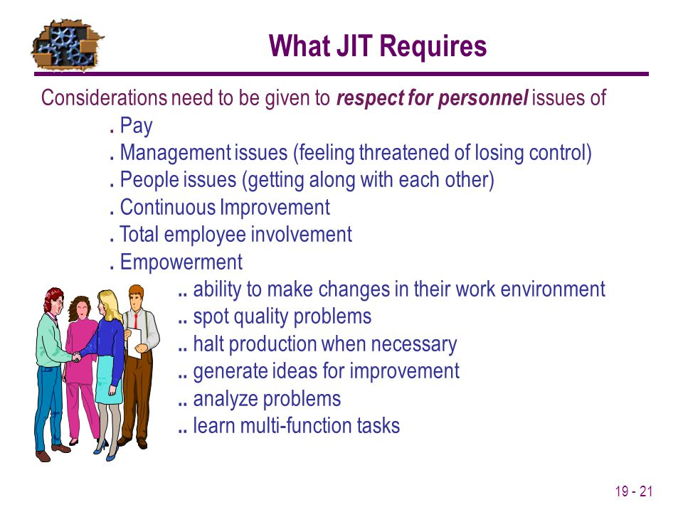 What JIT Requires Considerations need to be given to respect for personnel issues of. . Pay.
