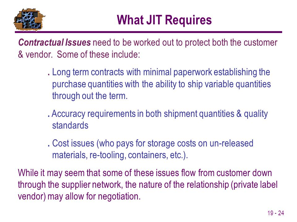 What JIT Requires Contractual Issues need to be worked out to protect both the customer & vendor. Some of these include: