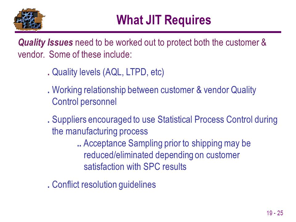 What JIT Requires Quality Issues need to be worked out to protect both the customer & vendor. Some of these include: