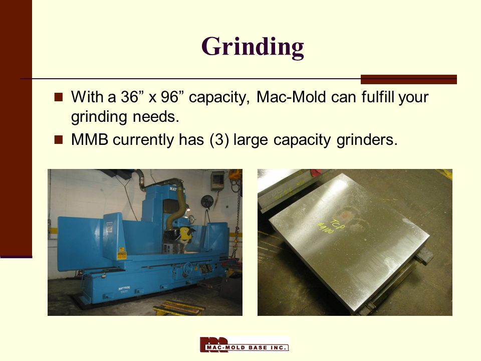 Grinding With a 36 x 96 capacity, Mac-Mold can fulfill your grinding needs.