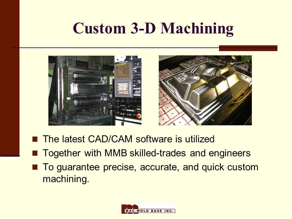 Custom 3-D Machining The latest CAD/CAM software is utilized