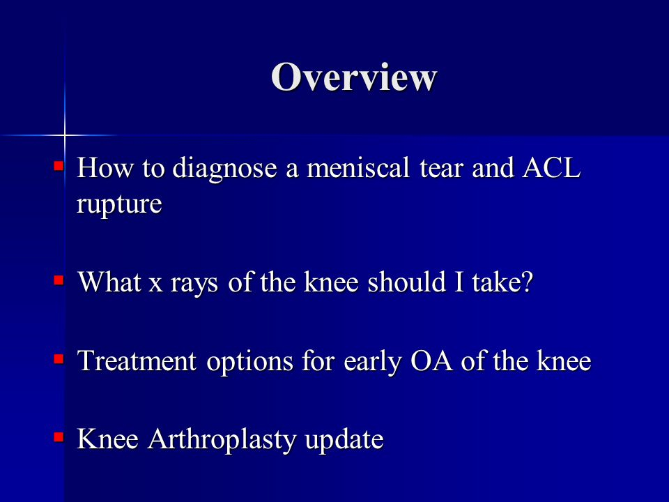 Overview How to diagnose a meniscal tear and ACL rupture