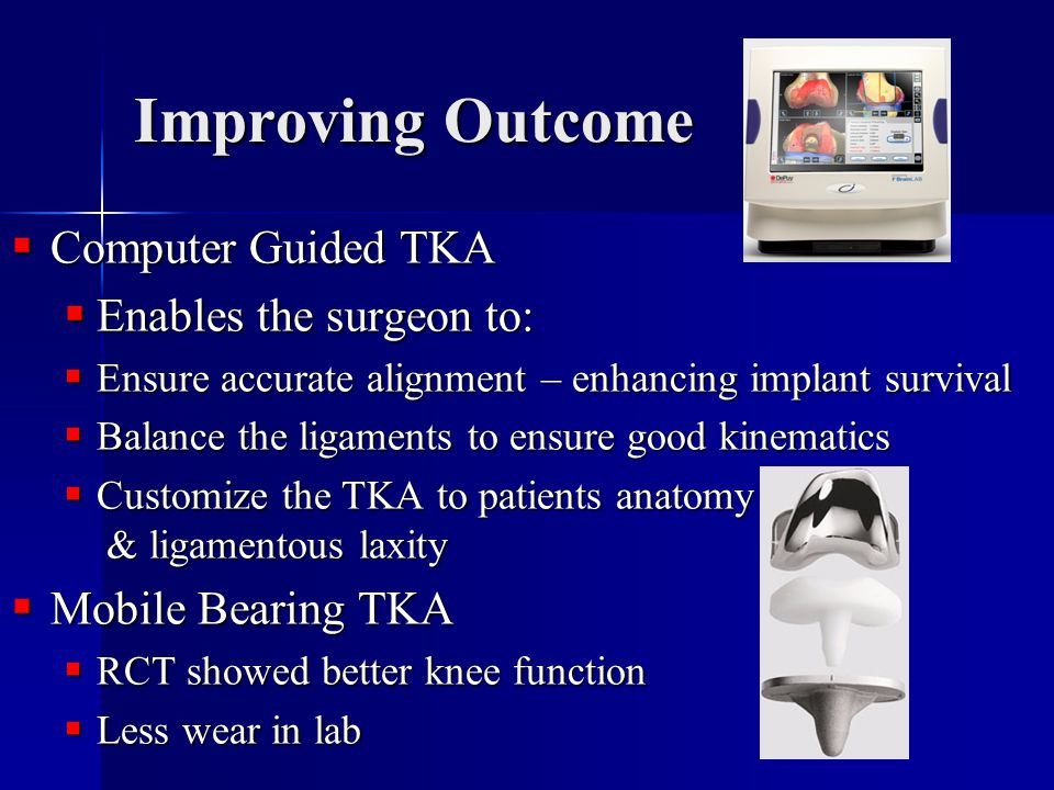 Improving Outcome Computer Guided TKA Enables the surgeon to:
