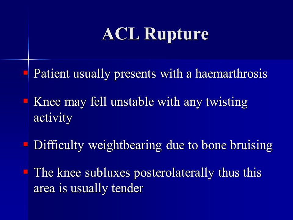 ACL Rupture Patient usually presents with a haemarthrosis