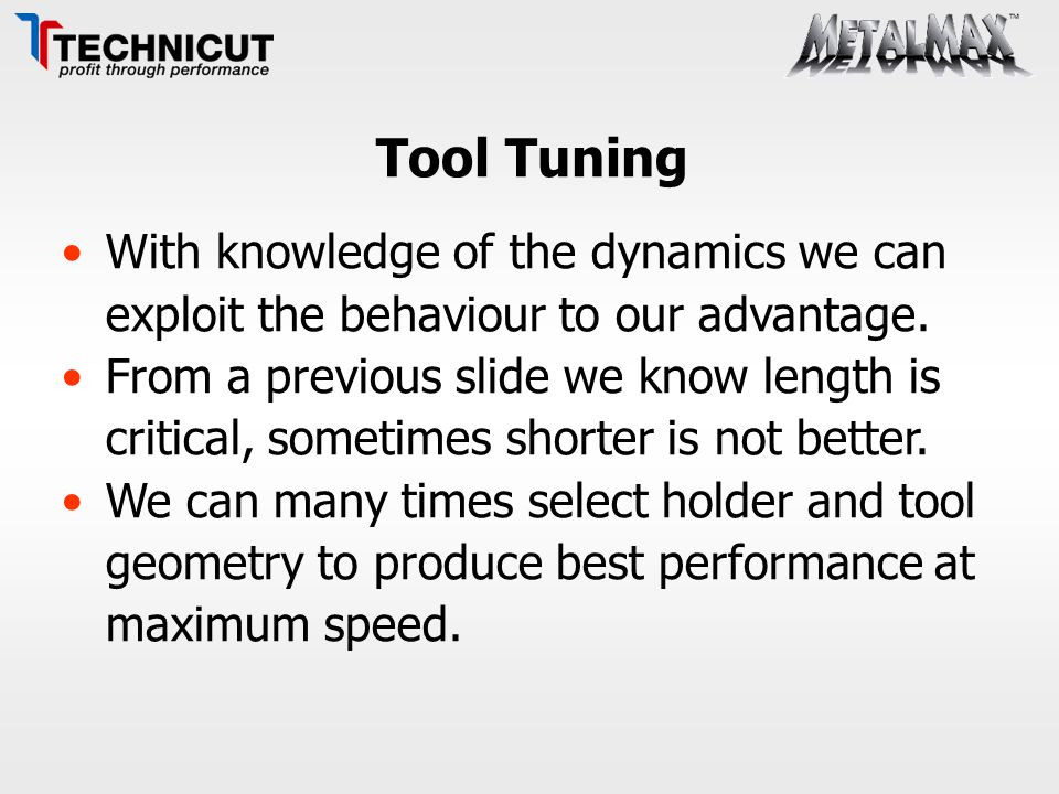 Tool Tuning With knowledge of the dynamics we can exploit the behaviour to our advantage.