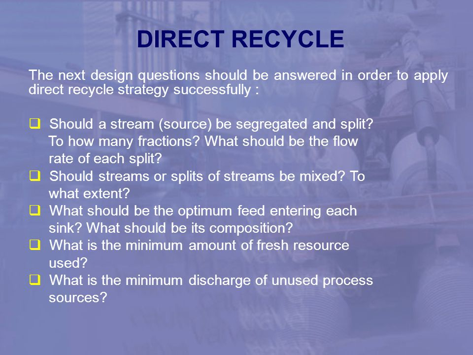 DIRECT RECYCLE The next design questions should be answered in order to apply direct recycle strategy successfully :