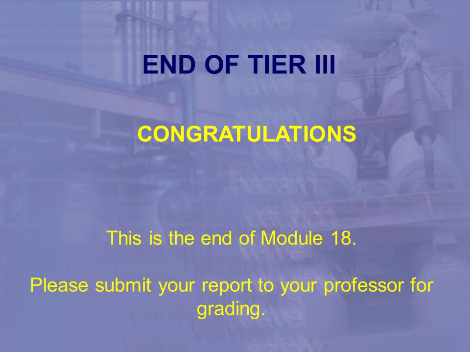END OF TIER III CONGRATULATIONS This is the end of Module 18.